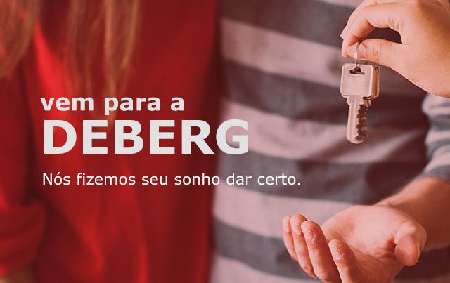vem para a Deberg - Nós fizemos seu sonho dar certo.